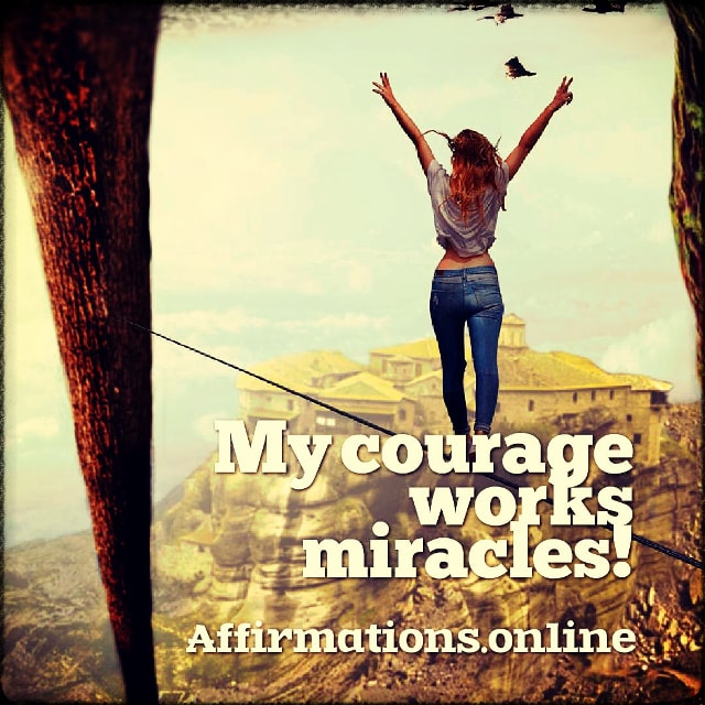 Positive affirmation from Affirmations.online - My courage works miracles!