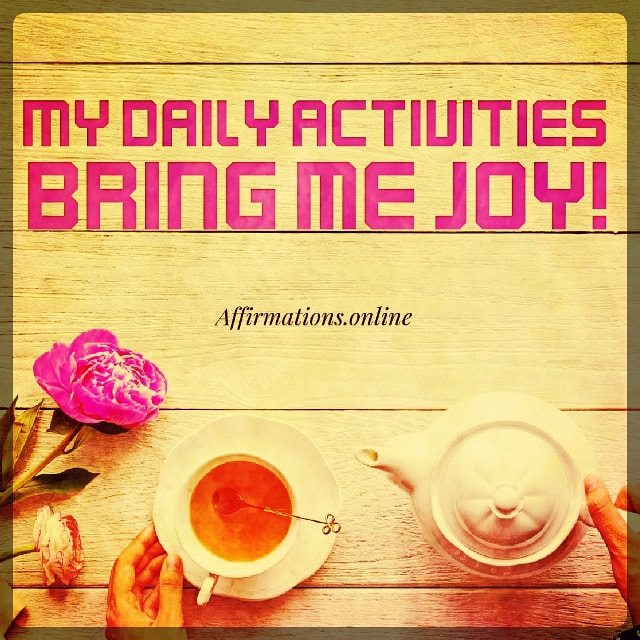 Positive affirmation from Affirmations.online - My daily activities bring me joy!