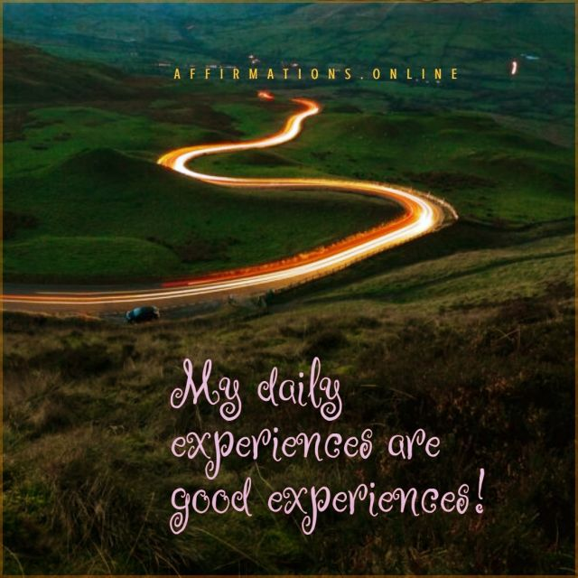 Positive Affirmation from Affirmations.online - My daily experiences are good experiences!