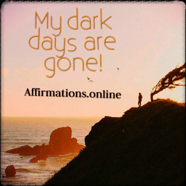 Positive affirmation from Affirmations.online - My dark days are gone!