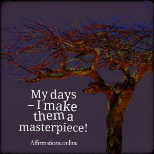 Positive affirmation from Affirmations.online - My days – I make them a masterpiece!