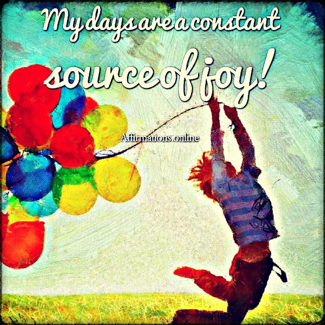 Positive affirmation from Affirmations.online - My days are a constant source of joy!
