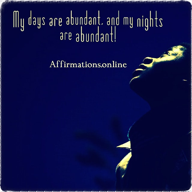 Positive affirmation from Affirmations.online - My days are abundant, and my nights are abundant!