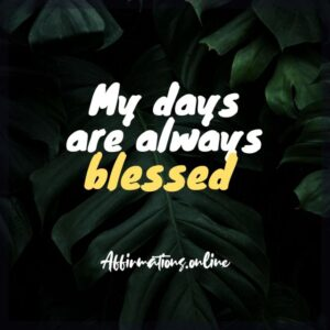 Positive Affirmation from Affirmations.online - My days are always blessed!