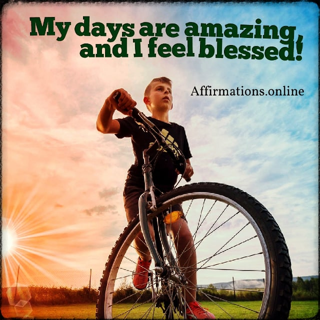 Positive affirmation from Affirmations.online - My days are amazing, and I feel blessed!