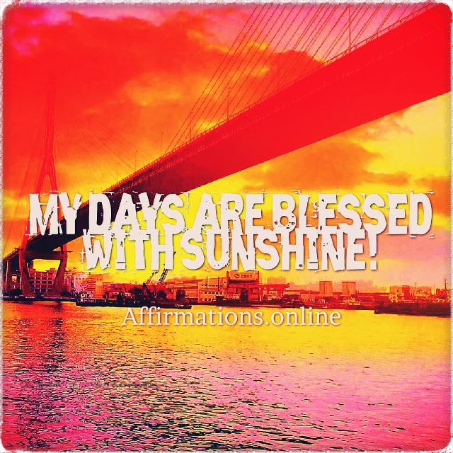 Positive affirmation from Affirmations.online - My days are blessed with sunshine!