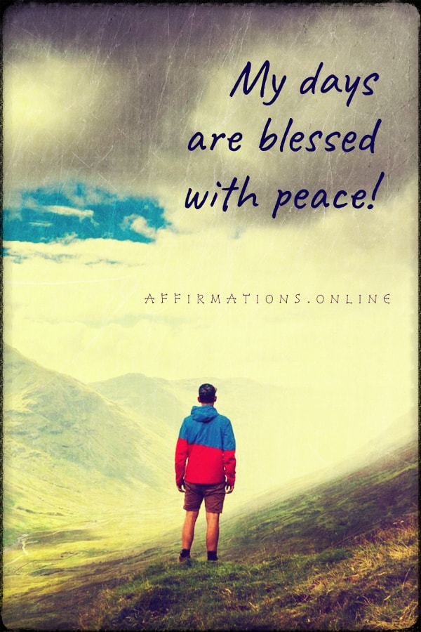 Positive affirmation from Affirmations.online - My days are blessed with peace!