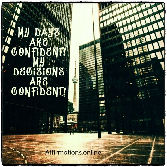 Positive affirmation from Affirmations.online - My days are confident! My decisions are confident!