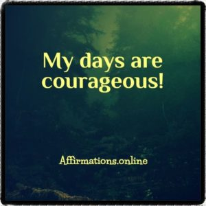 Positive affirmation from Affirmations.online - My days are courageous!