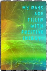 Positive affirmation from Affirmations.online - My days are filled with positive energy!