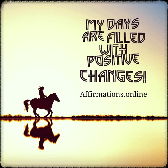Positive affirmation from Affirmations.online - My days are filled with positive changes!