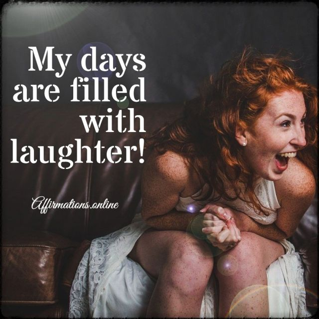 Positive affirmation from Affirmations.online - My days are filled with laughter!
