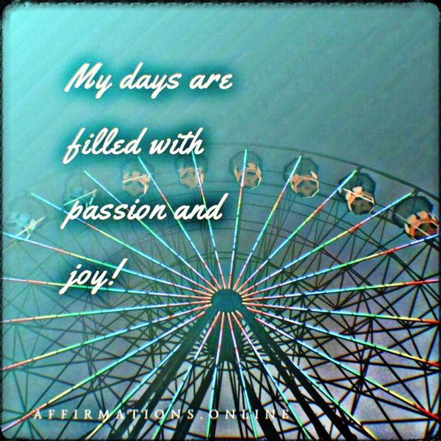 Positive affirmation from Affirmations.online - My days are filled with passion and joy!