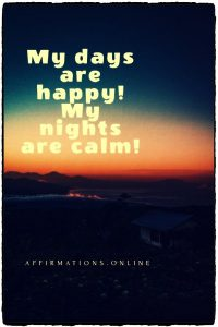 Positive affirmation from Affirmations.online - My days are happy! My nights are calm!