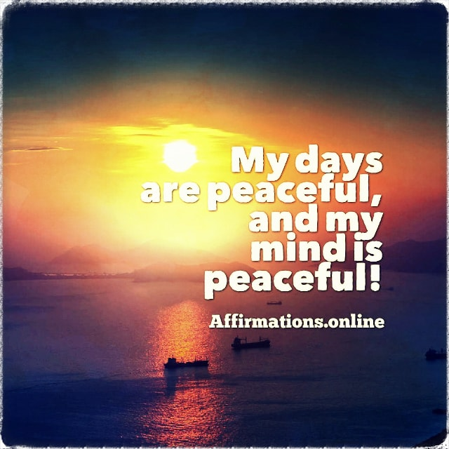 Positive affirmation from Affirmations.online - My days are peaceful, and my mind is peaceful!