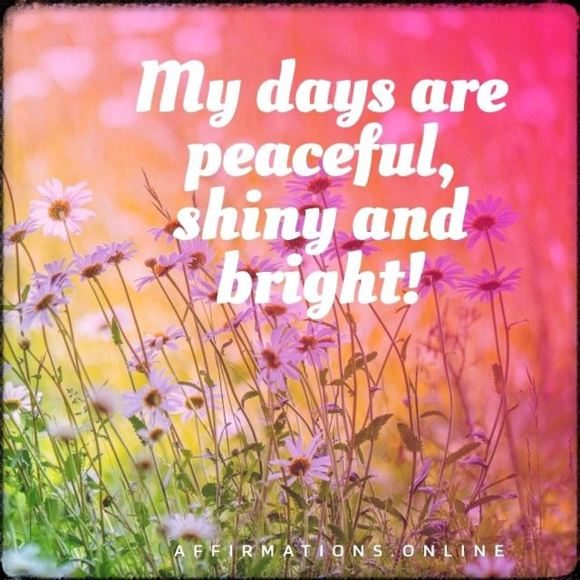 Positive affirmation from Affirmations.online - My days are peaceful, shiny and bright!