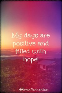 Positive affirmation from Affirmations.online - My days are positive and filled with hope!
