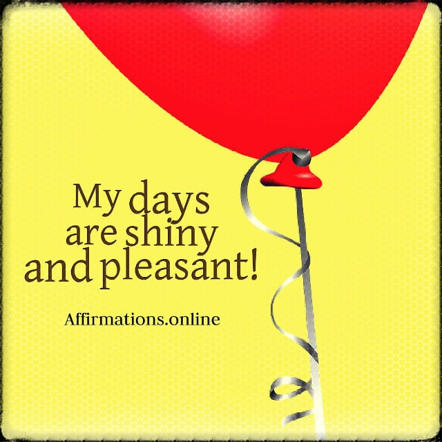 Positive affirmation from Affirmations.online - My days are shiny and pleasant!