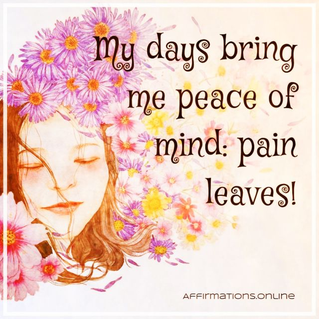 Positive affirmation from Affirmations.online - My days bring me peace of mind: pain leaves!