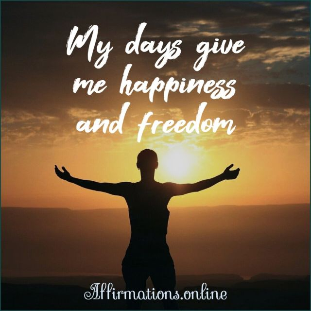 Positive Affirmation from Affirmations.online - My days give me happiness and freedom