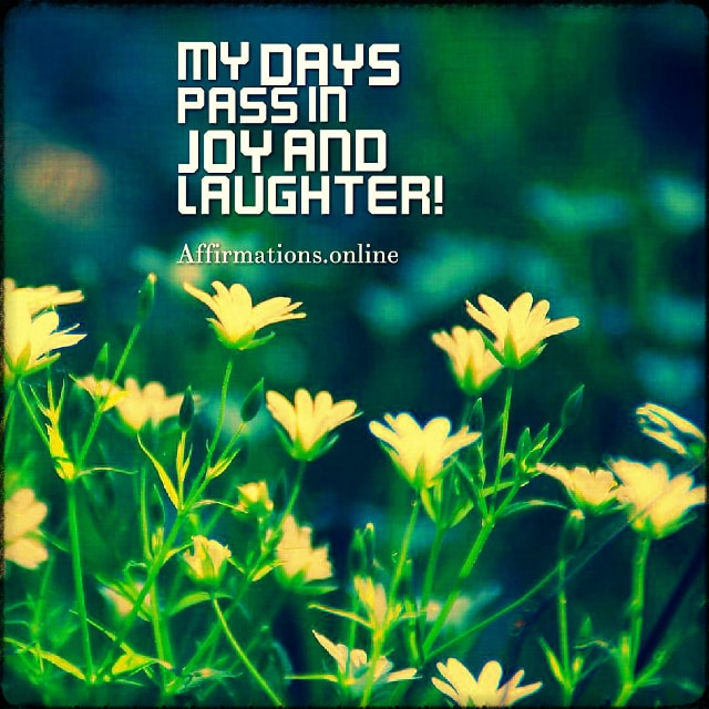 Positive affirmation from Affirmations.online - My days pass in joy and laughter!