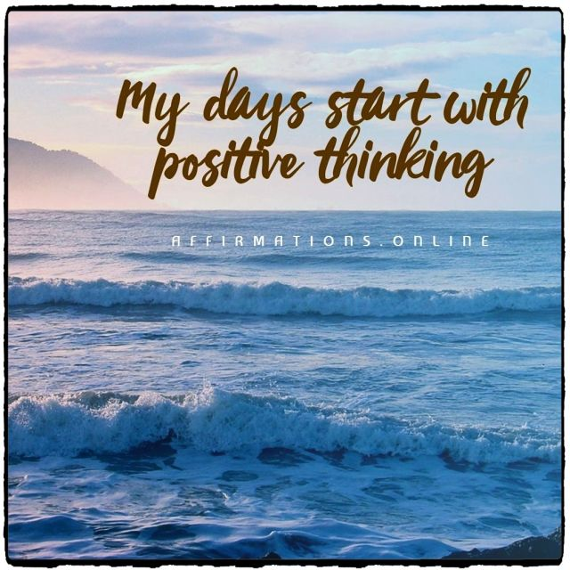 Positive Affirmation from Affirmations.online - My days start with positive thinking!