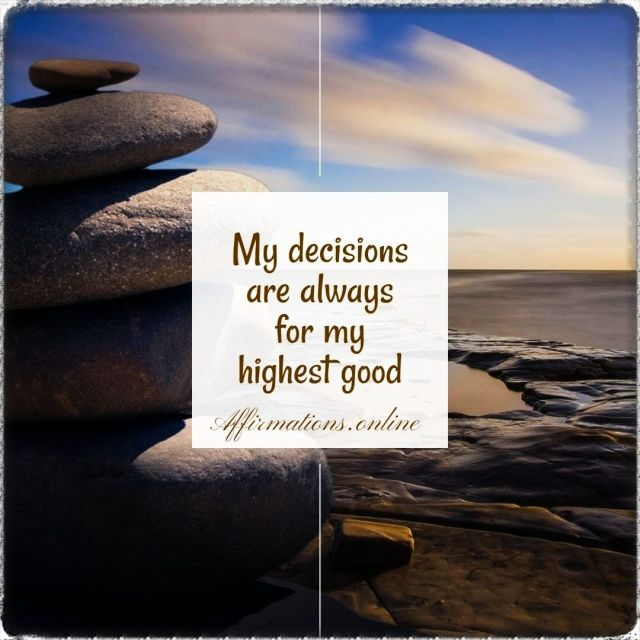 Positive Affirmation from Affirmations.online - My decisions are always for my highest good