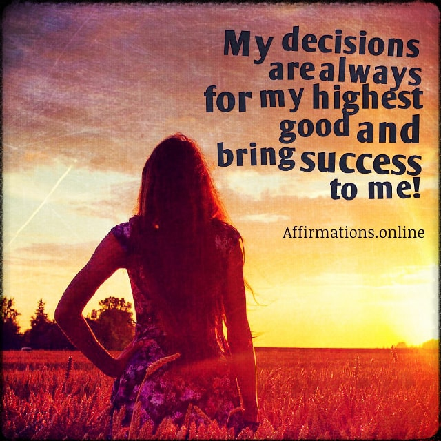 Positive affirmation from Affirmations.online - My decisions are always for my highest good and bring success to me!