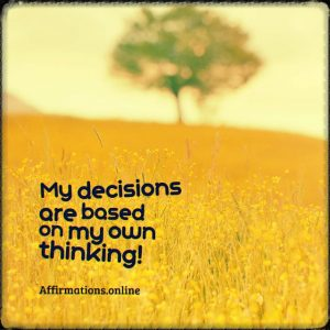 Positive affirmation from Affirmations.online - My decisions are based on my own thinking!