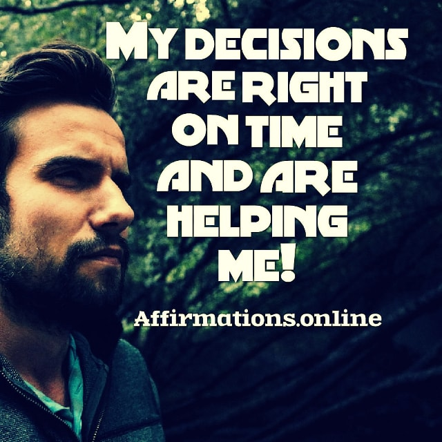 Positive affirmation from Affirmations.online - My decisions are right on time and are helping me!