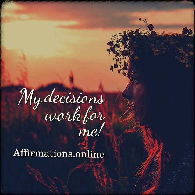 Positive affirmation from Affirmations.online - My decisions work for me!