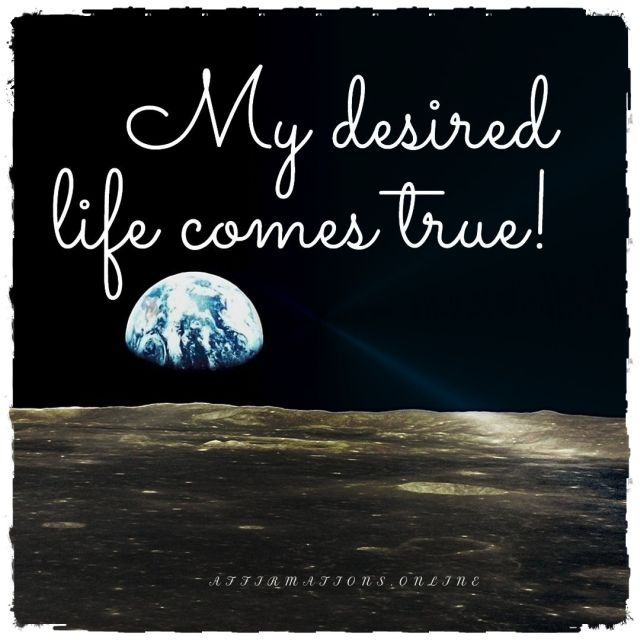 Positive affirmation from Affirmations.online - My desired life comes true!