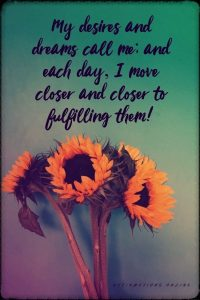 Positive affirmation from Affirmations.online - My desires and dreams call me; and each day, I move closer and closer to fulfilling them!