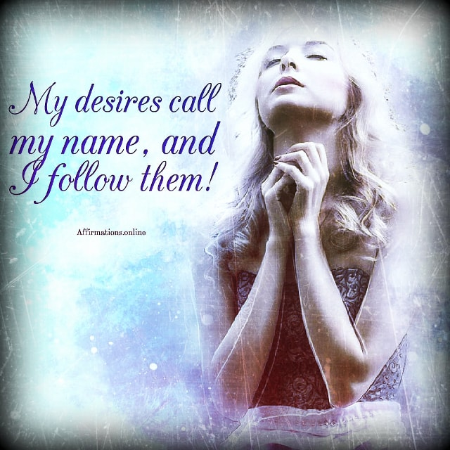 Positive affirmation from Affirmations.online - My desires call my name, and I follow them!