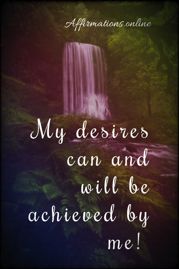 Positive affirmation from Affirmations.online - My desires can and will be achieved by me!