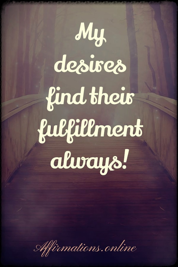 Positive affirmation from Affirmations.online - My desires find their fulfillment always!