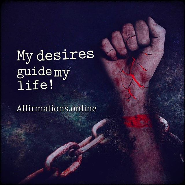 Positive affirmation from Affirmations.online - My desires guide my life!