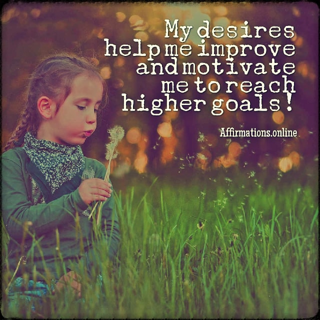 Positive affirmation from Affirmations.online - My desires help me improve and motivate me to reach higher goals!