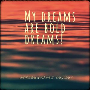 Positive affirmation from Affirmations.online - My dreams are bold dreams!