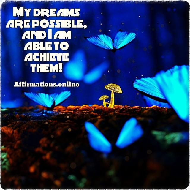 Positive affirmation from Affirmations.online - My dreams are possible, and I am able to achieve them!