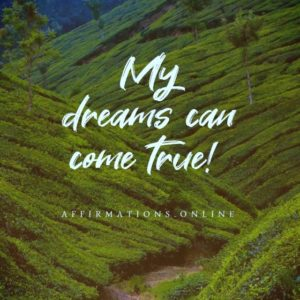 Positive affirmation from Affirmations.online - My dreams can come true!