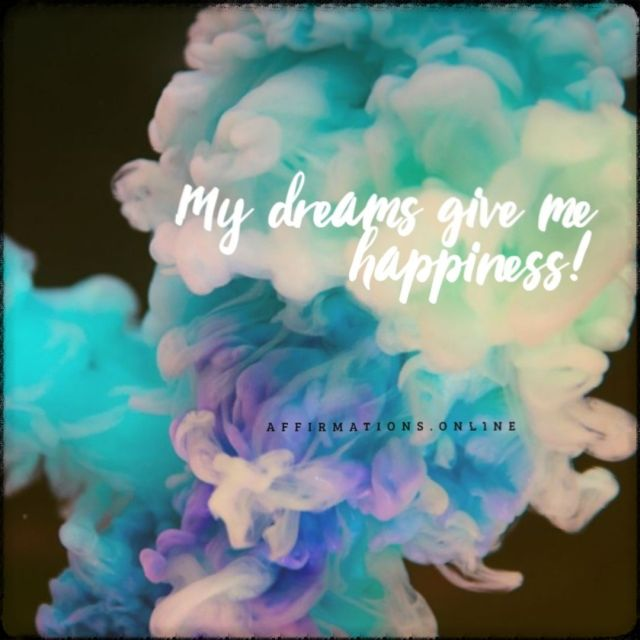 Positive affirmation from Affirmations.online - My dreams give me happiness!