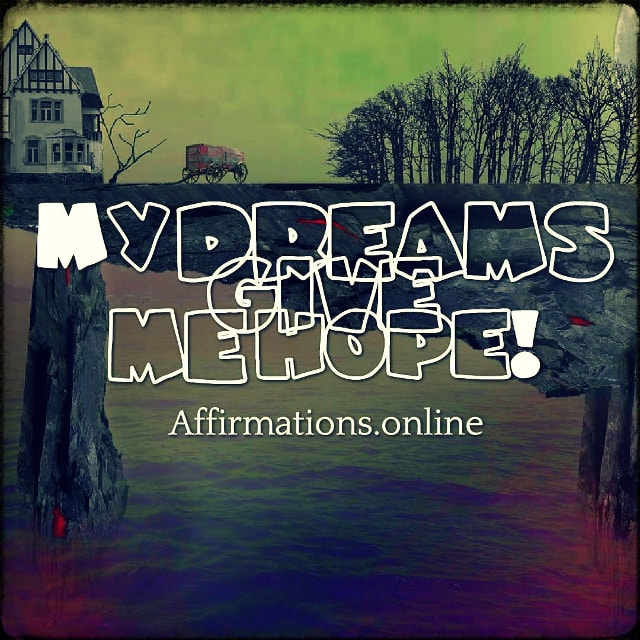 Positive affirmation from Affirmations.online - My dreams give me hope!