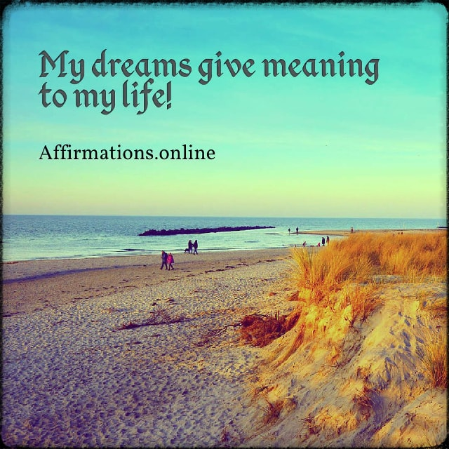 Positive affirmation from Affirmations.online - My dreams give meaning to my life!