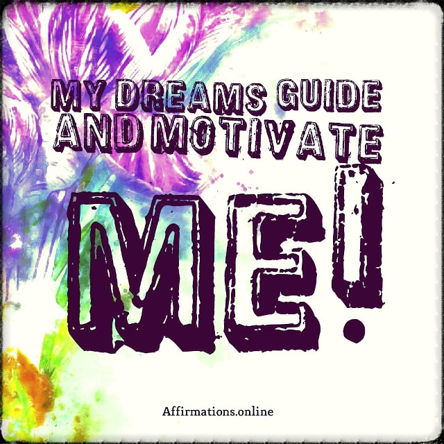 Positive affirmation from Affirmations.online - My dreams guide and motivate me!