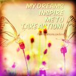 My dreams inspire me to take action!