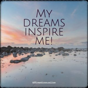 Positive affirmation from Affirmations.online - My dreams inspire me!