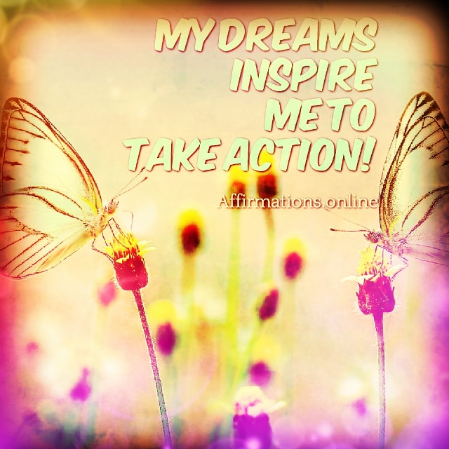 Positive affirmation from Affirmations.online - My dreams inspire me to take action!