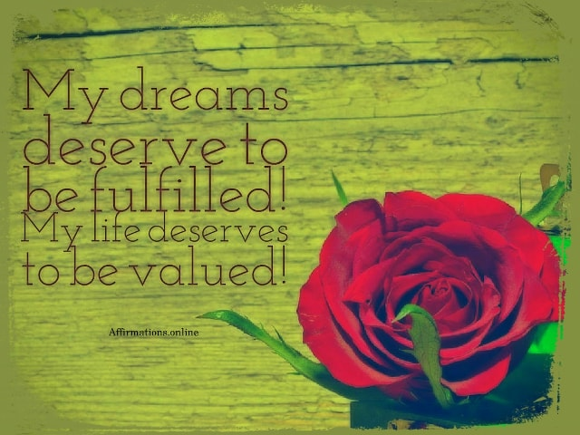 Positive affirmation from Affirmations.online - My dreams deserve to be fulfilled! My life deserves to be valued!