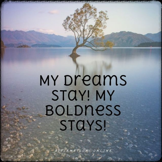 Positive affirmation from Affirmations.online - My dreams stay! My boldness stays!